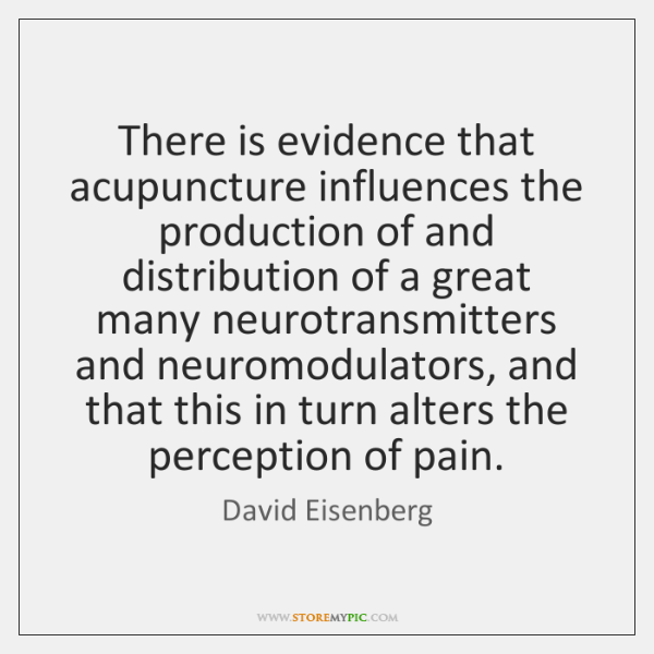 There is evidence that acupuncture influences the production of and distribution of ...