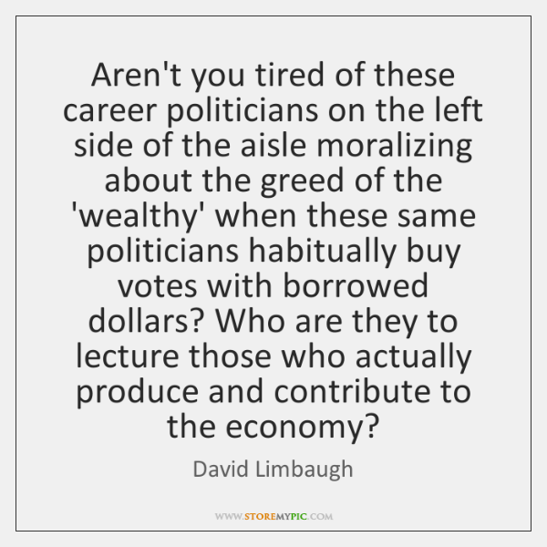Aren't you tired of these career politicians on the left side of ...