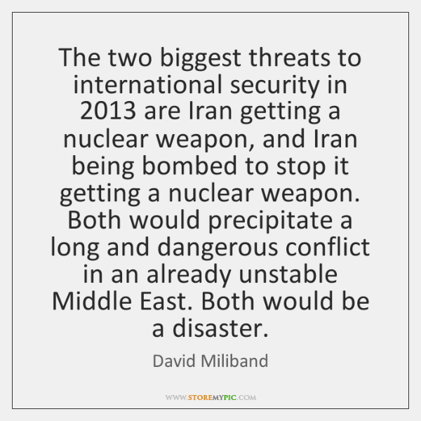 The two biggest threats to international security in 2013 are Iran getting a ...