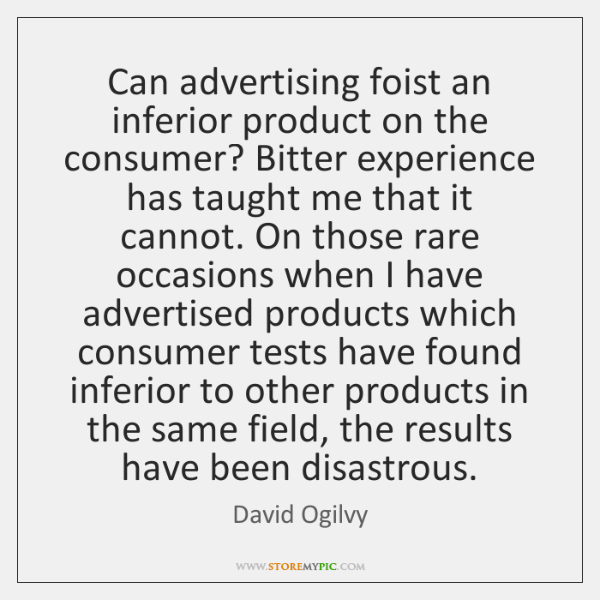 Can advertising foist an inferior product on the consumer? Bitter experience has ...