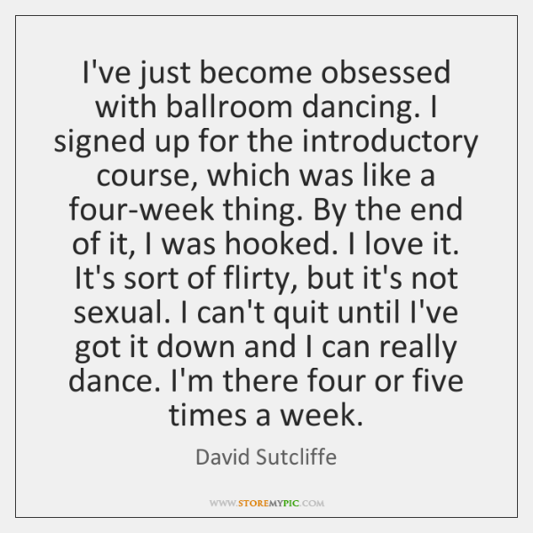 I've just become obsessed with ballroom dancing. I signed up for the ...