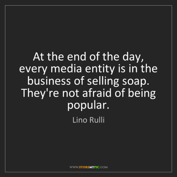 Lino Rulli: At the end of the day, every media entity is in the business...