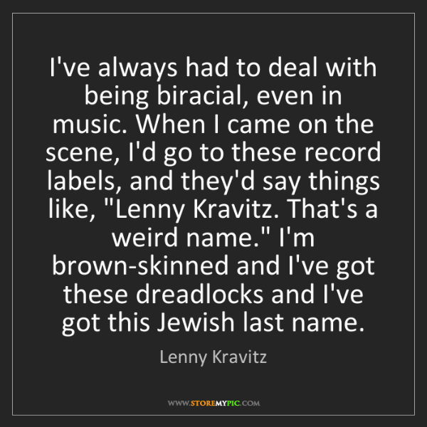 Lenny Kravitz: I've always had to deal with being biracial, even in...
