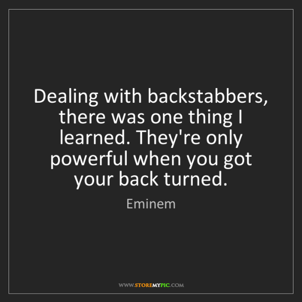 Eminem: Dealing with backstabbers, there was one thing I learned....