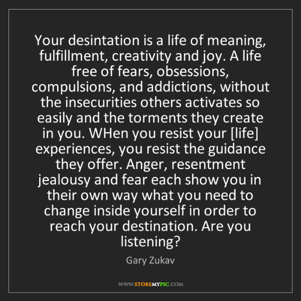 Gary Zukav: Your desintation is a life of meaning, fulfillment, creativity...