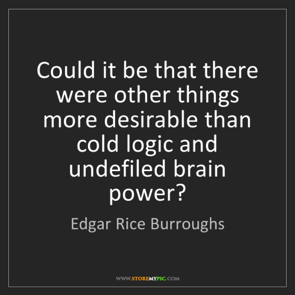 Edgar Rice Burroughs: Could it be that there were other things more desirable...