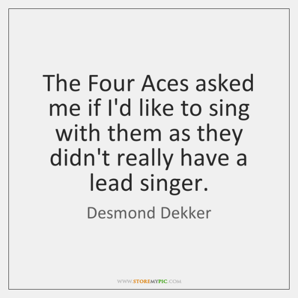 The Four Aces asked me if I'd like to sing with them ...