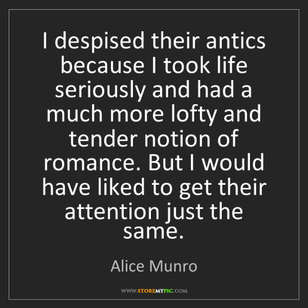 Alice Munro: I despised their antics because I took life seriously...