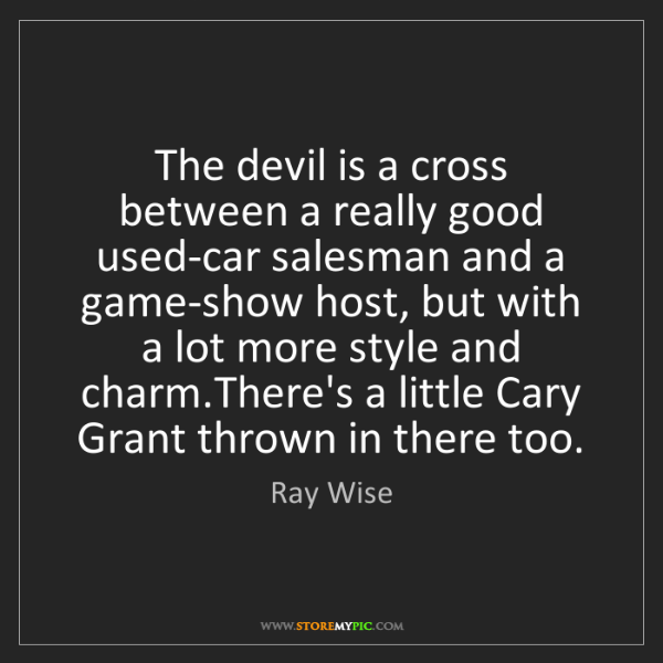 Ray Wise: The devil is a cross between a really good used-car salesman...