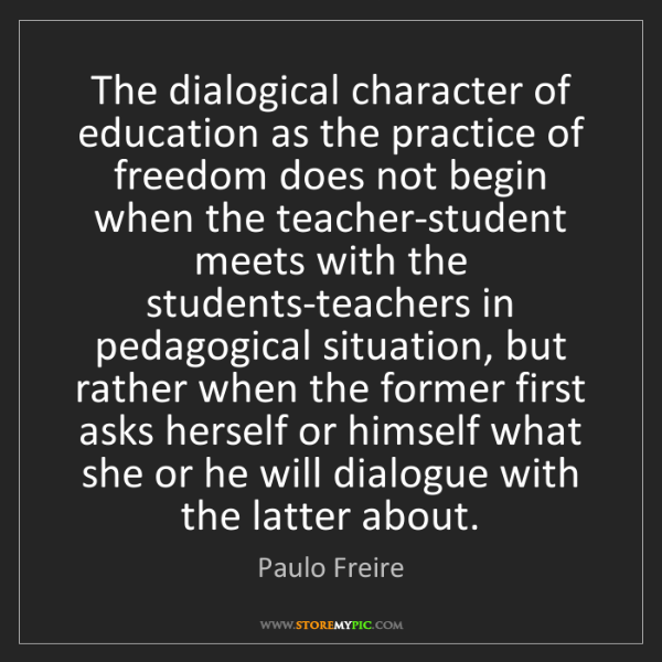 Paulo Freire: The dialogical character of education as the practice...