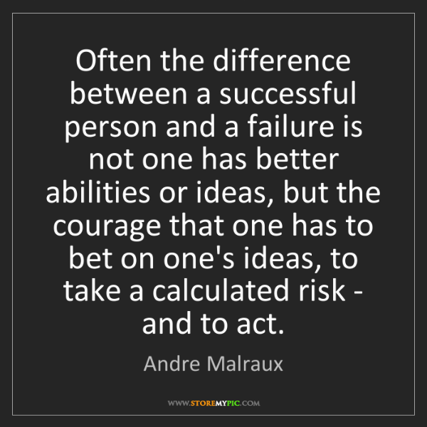 Andre Malraux: Often the difference between a successful person and...