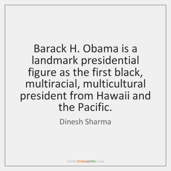 Barack H. Obama is a landmark presidential figure as the first black, ...