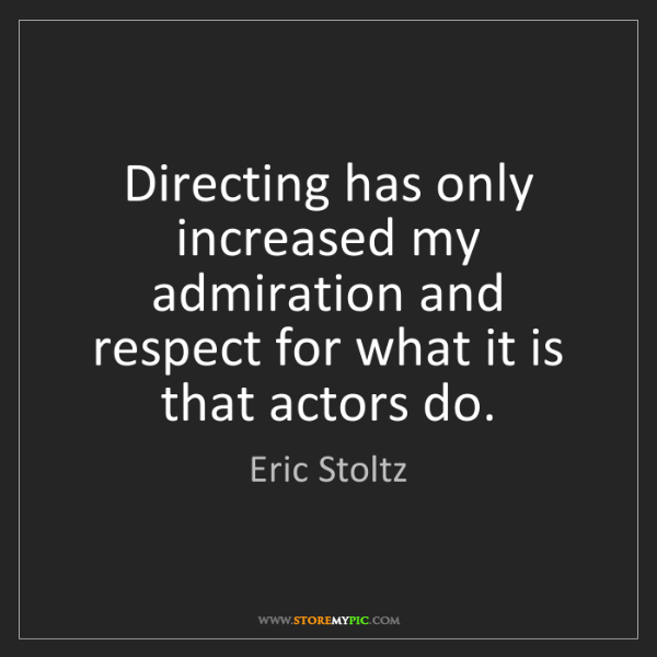 Eric Stoltz: Directing has only increased my admiration and respect...