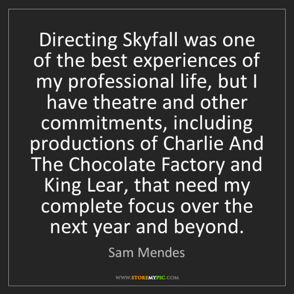 Sam Mendes: Directing Skyfall was one of the best experiences of...