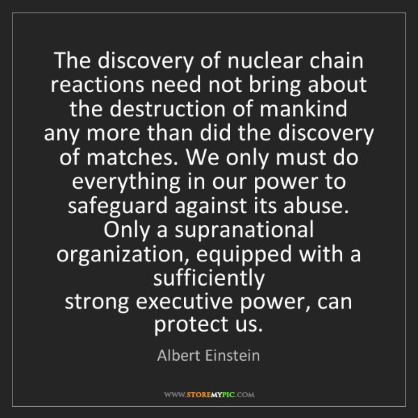 Albert Einstein: The discovery of nuclear chain reactions need not bring...
