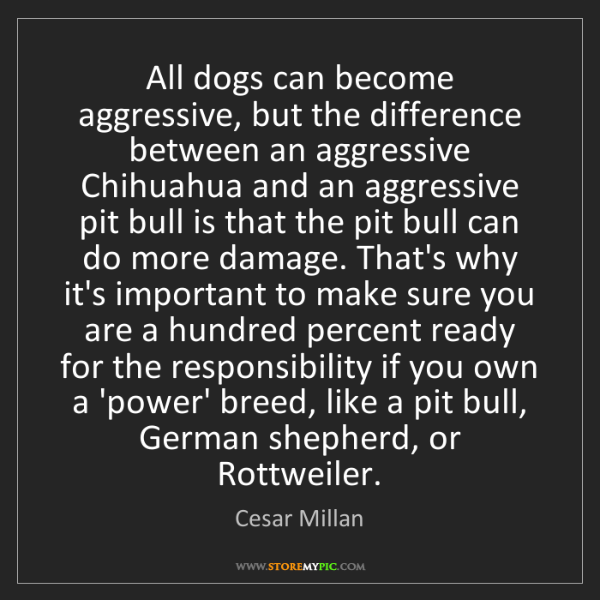 Cesar Millan: All dogs can become aggressive, but the difference between...
