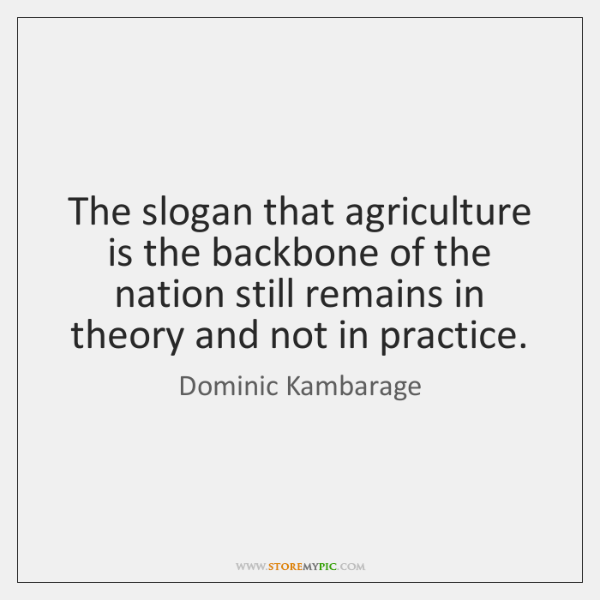 The slogan that agriculture is the backbone of the nation still remains ...
