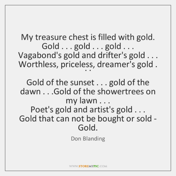 My treasure chest is filled with gold.  Gold . . . gold . . . gold . . .  Vagabond's gold ...