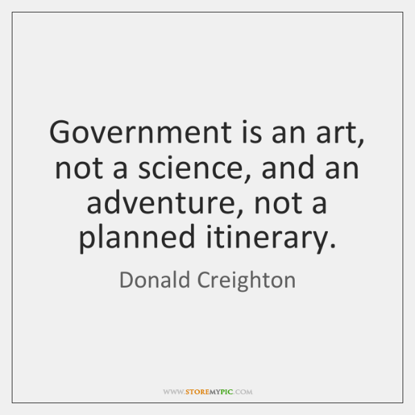 Government is an art, not a science, and an adventure, not a ...