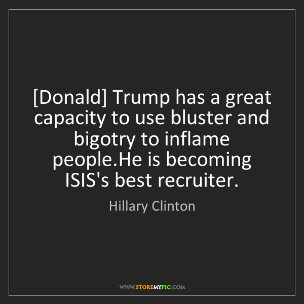 Hillary Clinton: [Donald] Trump has a great capacity to use bluster and...