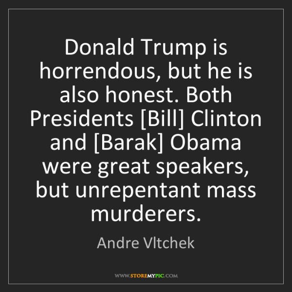 Andre Vltchek: Donald Trump is horrendous, but he is also honest. Both...