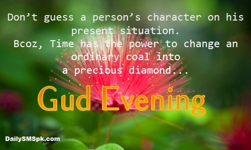 Dont guess a persons character on his present situation good evening
