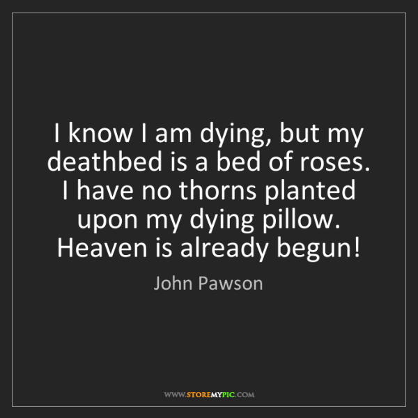 John Pawson: I know I am dying, but my deathbed is a bed of roses....
