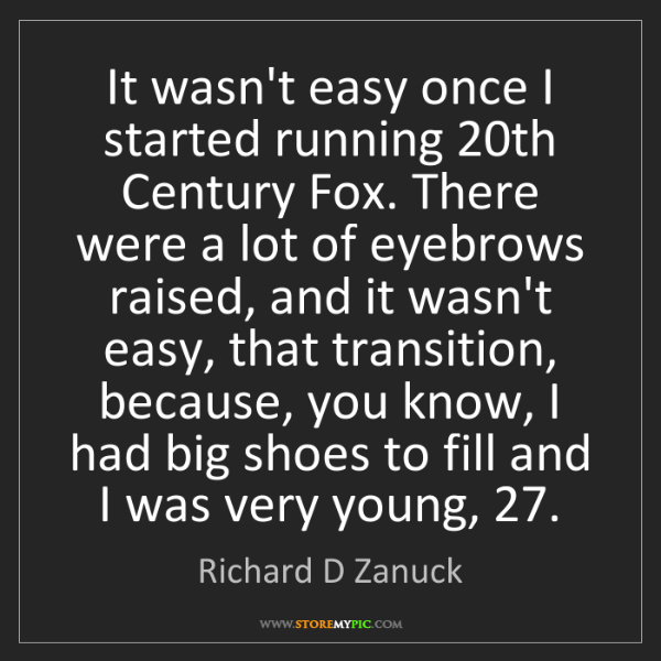 Richard D Zanuck: It wasn't easy once I started running 20th Century Fox....