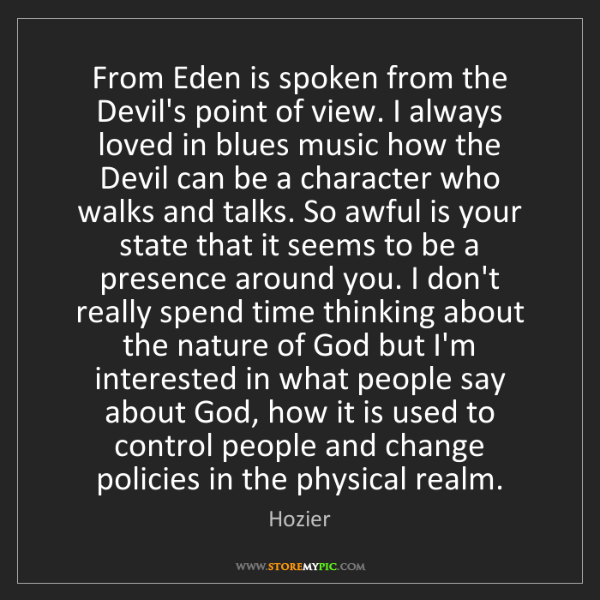 Hozier: From Eden is spoken from the Devil's point of view. I...