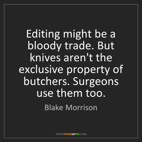 Blake Morrison: Editing might be a bloody trade. But knives aren't the...