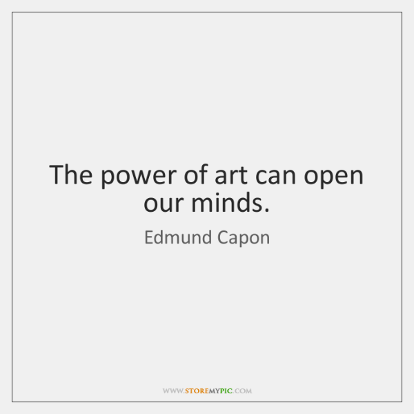 The power of art can open our minds.