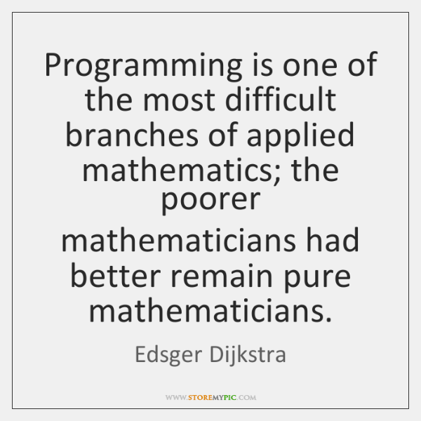 Programming is one of the most difficult branches of applied mathematics; the ...