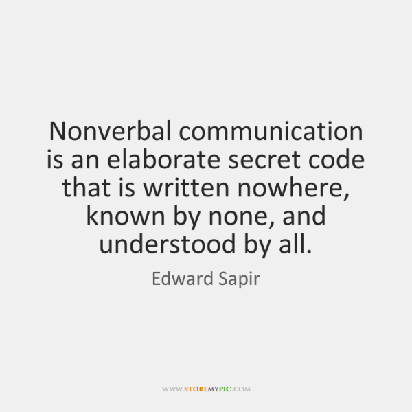 Nonverbal communication is an elaborate secret code that is written nowhere, known ...
