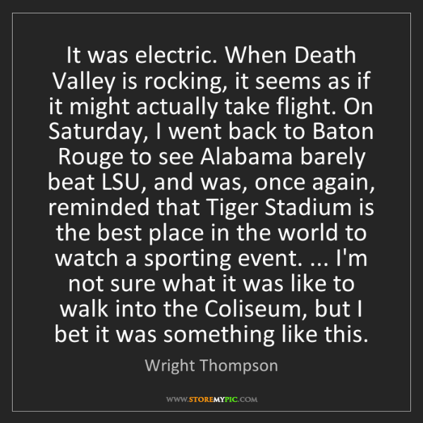 Wright Thompson: It was electric. When Death Valley is rocking, it seems...