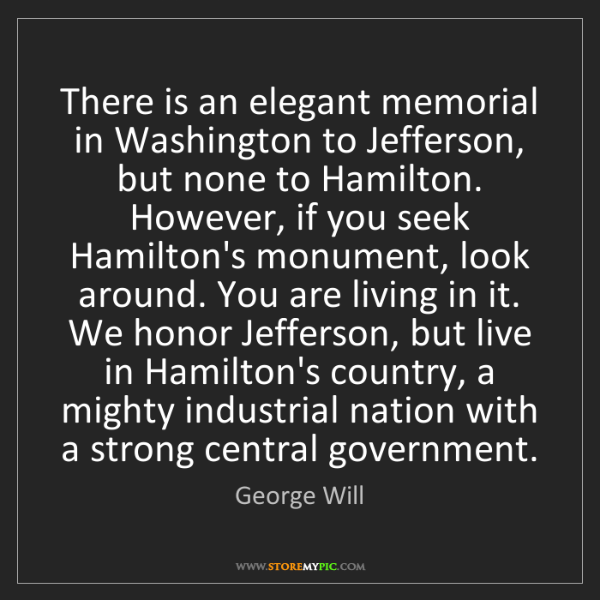 George Will: There is an elegant memorial in Washington to Jefferson,...