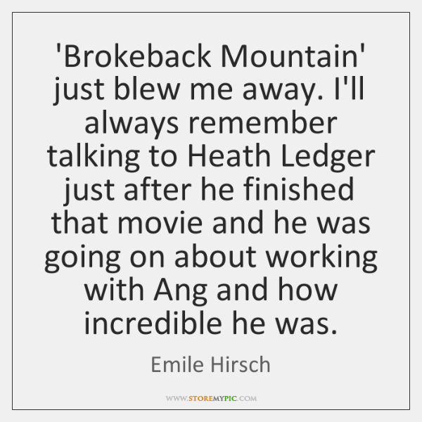 'Brokeback Mountain' just blew me away. I'll always remember talking to Heath ...