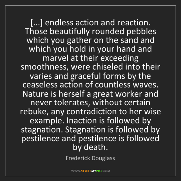 Frederick Douglass: [...] endless action and reaction. Those beautifully...