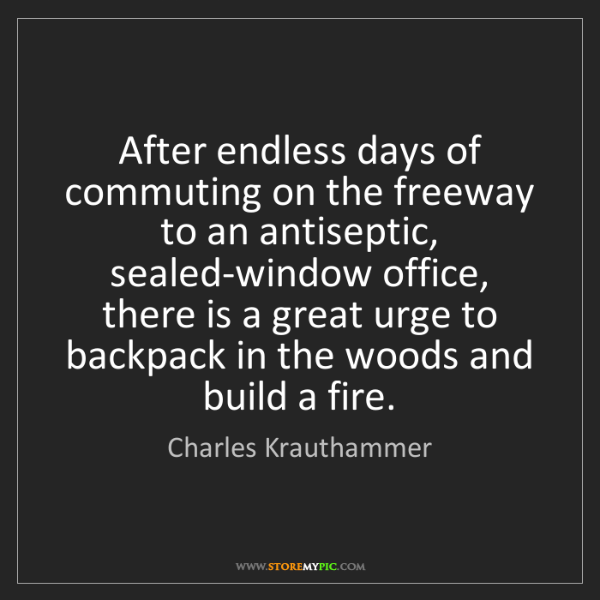 Charles Krauthammer: After endless days of commuting on the freeway to an...