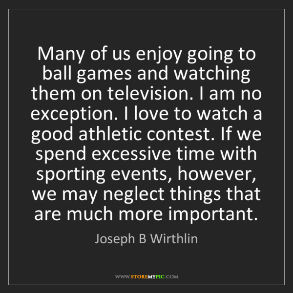 Joseph B Wirthlin: Many of us enjoy going to ball games and watching them...