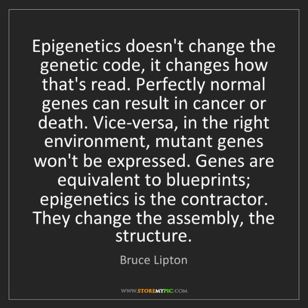 Bruce Lipton: Epigenetics doesn't change the genetic code, it changes...