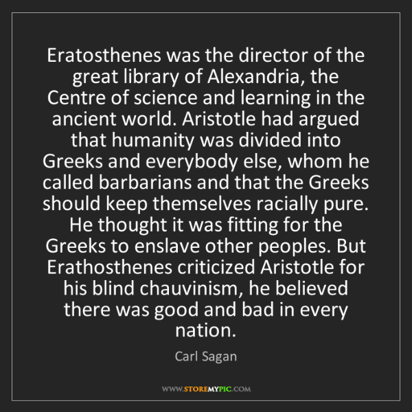 Carl Sagan: Eratosthenes was the director of the great library of...