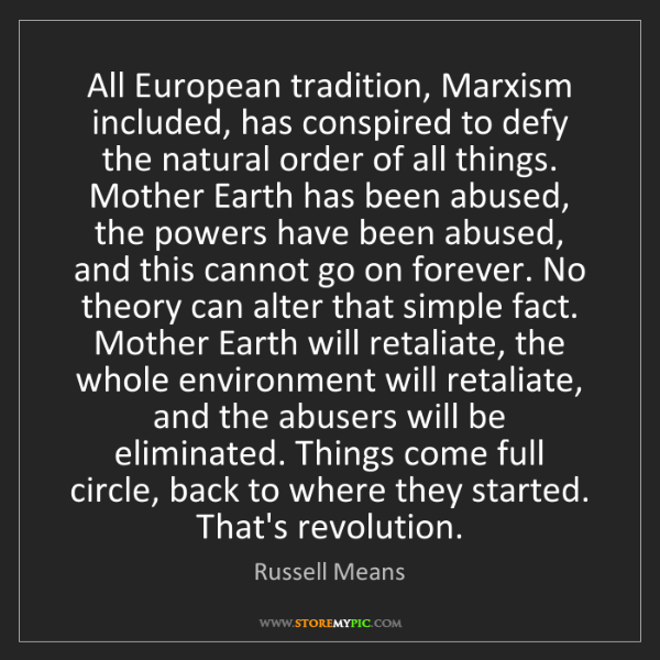 Russell Means: All European tradition, Marxism included, has conspired...