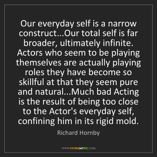 Richard Hornby: Our everyday self is a narrow construct...Our total self...