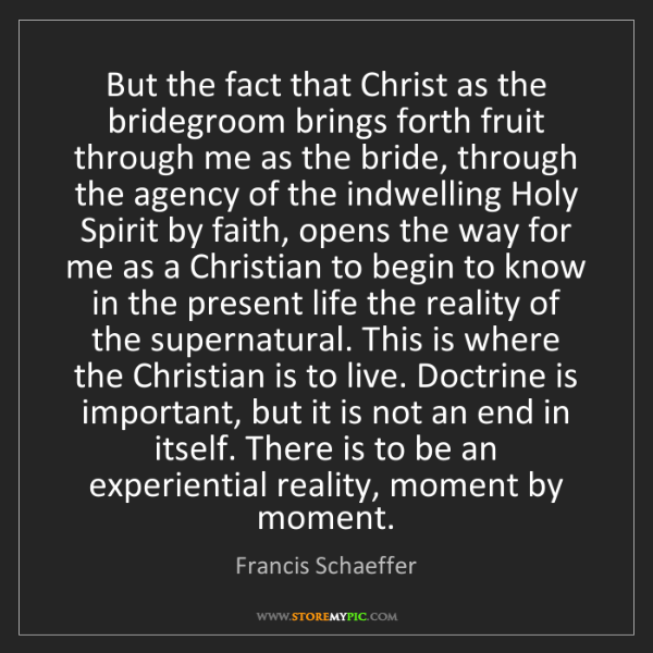 Francis Schaeffer: But the fact that Christ as the bridegroom brings forth...