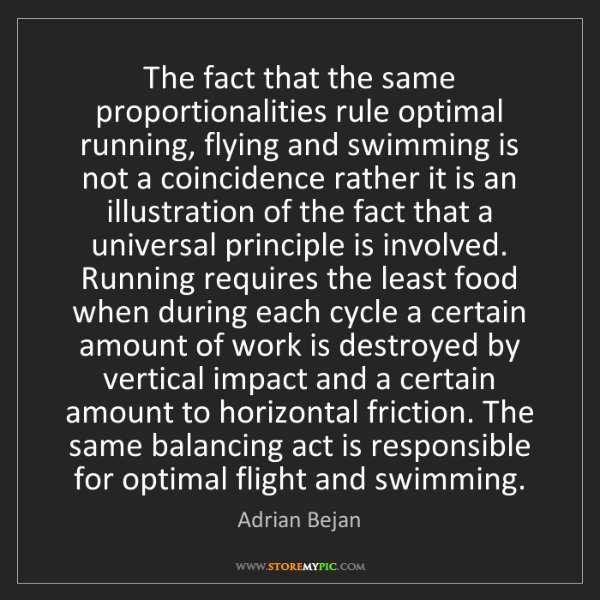 Adrian Bejan: The fact that the same proportionalities rule optimal...
