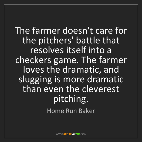 Home Run Baker: The farmer doesn't care for the pitchers' battle that...