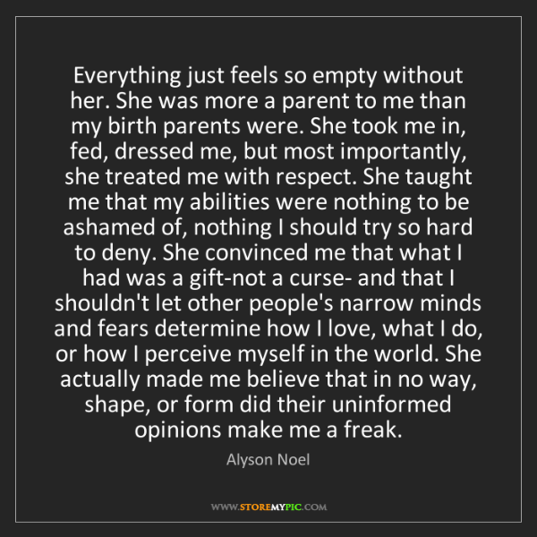 Alyson Noel: Everything just feels so empty without her. She was more...