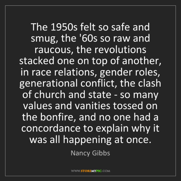Nancy Gibbs: The 1950s felt so safe and smug, the '60s so raw and...