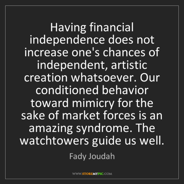 Fady Joudah: Having financial independence does not increase one's...