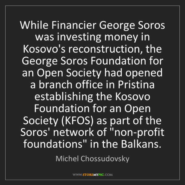 Michel Chossudovsky: While Financier George Soros was investing money in Kosovo's...